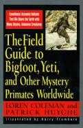 The Field Guide to Bigfoot, Yeti and Other Mystery Primates Worldwide